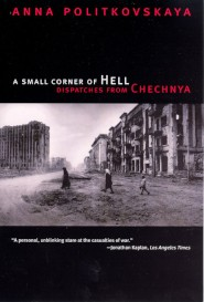 10 books that explain russia today a small corner of hell dispatches from chechnya by anna politovskaya the first chechen war which began in 1994 marked russias return to a repressive fandeluxe Choice Image
