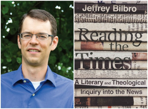Book Review: 'Reading the Times: A Literary and Theological Inquiry into the News' by Jeffrey Bilbro