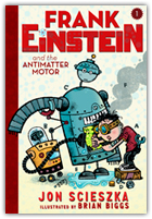Cover reveal jon scieszka 39 s new science series for kids for Frank einstein and the antimatter motor